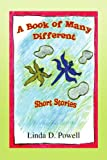 A Book of Many Different Short Stories, Linda D. Powell, 1441528326