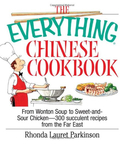 The Everything Chinese Cookbook: From Wonton Soup to Sweet and Sour Chicken-300 Succulent Recipes from the Far East (Everything Series)
