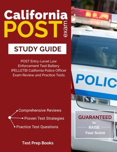 California POST Exam Study Guide: POST Entry-Level Law Enforcement Test Battery (PELLETB) California Police Officer Exam Review and Practice Tests: ... Patrol (CHP) Officer Exam: (Test Prep Books)