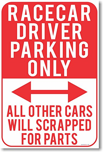 Racecar Driver Parking Only - NEW Funny Poster ()