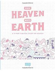 When Heaven Meets Earth: A 12 Part Biblical Study on Heaven