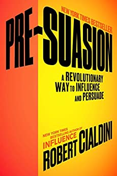 PRE-SUASION: A Revolutionary Way to Influence and Persuade by Robert B. Cialdini >> Book review and free preview