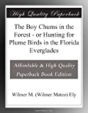 The Boy Chums in the Forest - or Hunting for Plume Birds in the Florida Everglades