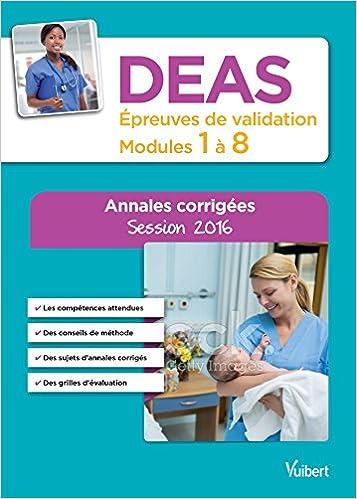 Livre DEAS - Épreuves de validation - Modules 1 à 8 - Annales corrigées - Diplôme d'État d'Aide-soignant - Session 2016 pdf ebook