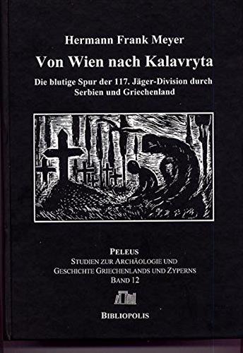 Von Wien nach Kalavryta: Die blutige Spur der 117. Jäger-Division durch Serbien und Griechenland (PELEUS, Band 12)