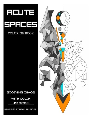 Acute Spaces: Coloring Book (Soothing Chaos with Color) (Volume (Soothing Color)