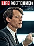 LIFE Robert F. Kennedy: An American Legacy, 50 Years Later