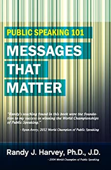 Public Speaking 101: Messages That Matter (The Art and Science of Inspirational Speaking) by [Harvey, Randy]
