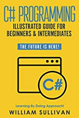 ☆★ Learn Coding Fast! With Practical Easy To Follow Examples And Step By Step Instructions!☆★☆★ C# Programming Illustrated Guide For Beginners & Intermediates ☆★ Why should you choose to learn C# programming?C sharp programing was develop...