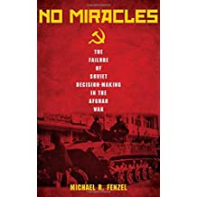 No Miracles: The Failure of Soviet Decision-Making in the Afghan War