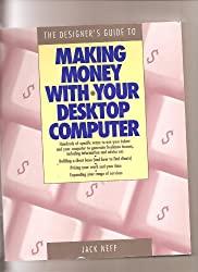 The Designer's Guide to Making Money With Your Desktop Computer
