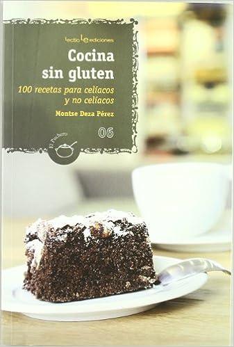 Cocina sin gluten: 100 recetas para celíacos y para no ...