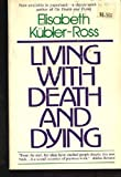 Living with Death and Dying, Elisabeth Kubler-Ross and Kubler, 0020864906