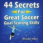 44 Secrets for Great Soccer Goal Scoring Skills | Mirsad Hasic