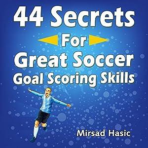44 Secrets for Great Soccer Goal Scoring Skills Audiobook