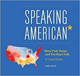 Speaking American: How Y\'all, Youse, and You Guys Talk: A Visual ...