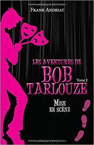 En ligne Les Aventures de Bob Tarlouze - Tome 2 : Mise en scène pdf epub