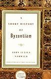 A Short History of Byzantium by John Julius Norwich (December 29,1998)