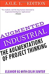 Colin Sumter Augmented Project Thinking: There was an opportunity to awaken both human ingenuity and machine intelligence. (Augmented Intelligence A.G.E.) Paperback