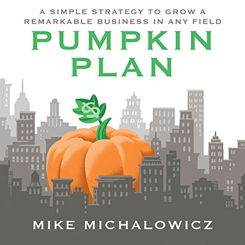The Pumpkin Plan: A Simple Strategy to Grow a Remarkable Business in Any Field cover