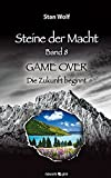 Steine der Macht - Band 8: GAME OVER – Die Zukunft beginnt