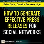 How to Generate Effective Press Releases for Social Networks | Deirdre Breakenridge,Brian Solis