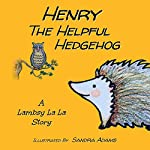 Henry the Helpful Hedgehog: Lambsy La La Stories, Book 6 | Lambsy La La