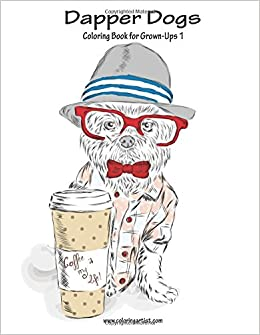 amazoncom dapper dogs coloring book for grown ups 1 volume 1 9781537652221 nick snels books - Coloring Book For Grown Ups