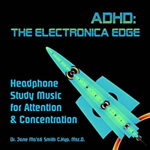 ADHD: The Electronica Edge Headphone Study Music for Attention & Concentration