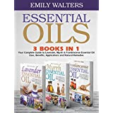Essential Oils: Your Complete Guide to Lavender, Myrrh, and Frankincense Essential Oil Uses, Benefits, Applications and Natural Remedies