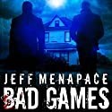 Bad Games Audiobook by Jeff Menapace Narrated by Gary Tiedemann