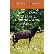 Le Guide Pratique du Cheval Pieds Nus: Savoir parer, entretenir, optimiser et soigner les sabots de son équidé (French Edition)