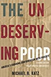 The Undeserving Poor: America's Enduring Confrontation with Poverty: Fully Updated and Revised