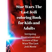 Star Wars The Last Jedi coloring Book for Kids and Adults:Intriguing Illustrations and Scenes of Star Wars The Last Jedi Movie