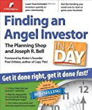 Finding an Angel Investor in a Day: Get It Done Right, Get It Done Fast, Planning Shop, Joseph R Bell, 0974080187