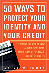 50 Ways to Protect Your Identity and Your Credit: Everything You Need to Know About Identity Theft, Credit Cards, Credit Repair, and Credit Reports by Steve Weisman (2005-01-14)