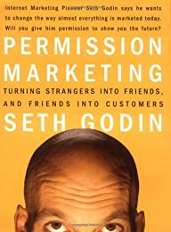 Permission Marketing : Turning Strangers Into Friends And Friends Into Customers