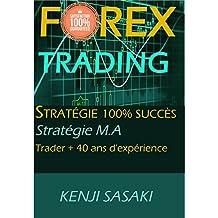 FOREX TRADING STRATÉGIE 100% SUCCÈS GARANTI: Stratégie Facile M.A, Trader avec plus de 40 Ans d'Expérience, Système de Trading Quotidien (French Edition)