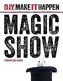 Magic Show (D.I.Y. Make It Happen)