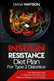 Insulin Resistance Diet Plan For Type 2 Diabetics: Your Essential Guide To Diabetes Prevention and Delicious Recipes You Can Enjoy! (3 Manuscripts: ... Diabetic Cookbook + Ketogenic Diet Cookbook)