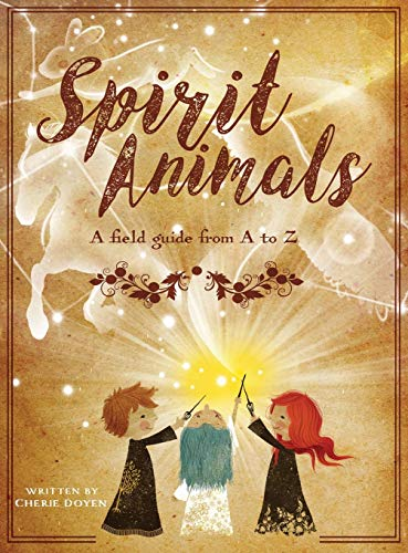- Spirit Animals: A Field Guide from A to Z