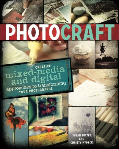 Photo Craft: Creative Mixed Media and Digital Approaches to Transforming Your Photographs (Transforming Flash Light)