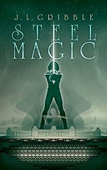 Steel Magic: Steel Empires 2 by [Gribble, J.L.]