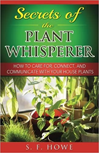 Free PDF Secrets of the Plant Whisperer: How To Care For, Connect, And Communicate With Your House Plants (Plant Intelligence)