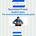 Basketball Primer AudioLearn: The Essential Basketball Audio Guide! | Anthony Johnson