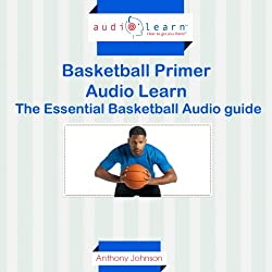 Basketball Primer AudioLearn: The Essential Basketball Audio Guide!