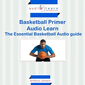 Basketball Primer AudioLearn: The Essential Basketball Audio Guide! Audiobook