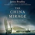 The China Mirage: The Hidden History of American Disaster in Asia | James Bradley