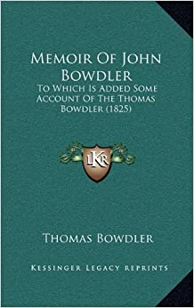 Memoir of John Bowdler: To Which Is Added Some Account of the Thomas Bowdler (1825)