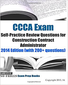 Book CCCA Exam Self-Practice Review Questions for Construction Contract Administrator: 2014 Edition (with 200+ questions)